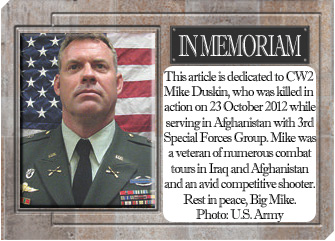 This article is dedicated to CW2 Mike Duskin, who was killed in action on 23 October 2012 while serving in Afghanistan with 3rd Special Forces Group. Mike was a veteran of numerous combat tours in Iraq and Afghanistan and an avid competitive shooter. Rest in peace, Big Mike. Photo: U.S. Army